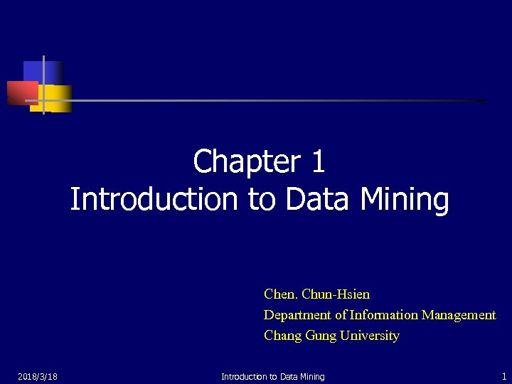 Chapter 1 Introduction to Data Mining Chen. Chun-Hsien Department of Information Management Chang Gung