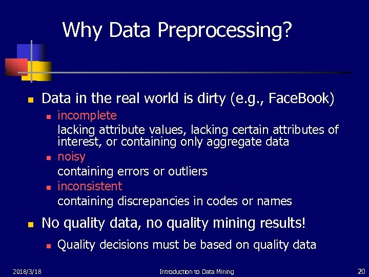 Why Data Preprocessing? n Data in the real world is dirty (e. g. ,