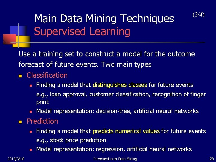 Main Data Mining Techniques Supervised Learning (2/4) Use a training set to construct a