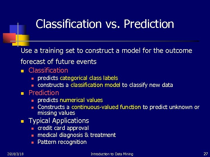 Classification vs. Prediction Use a training set to construct a model for the outcome