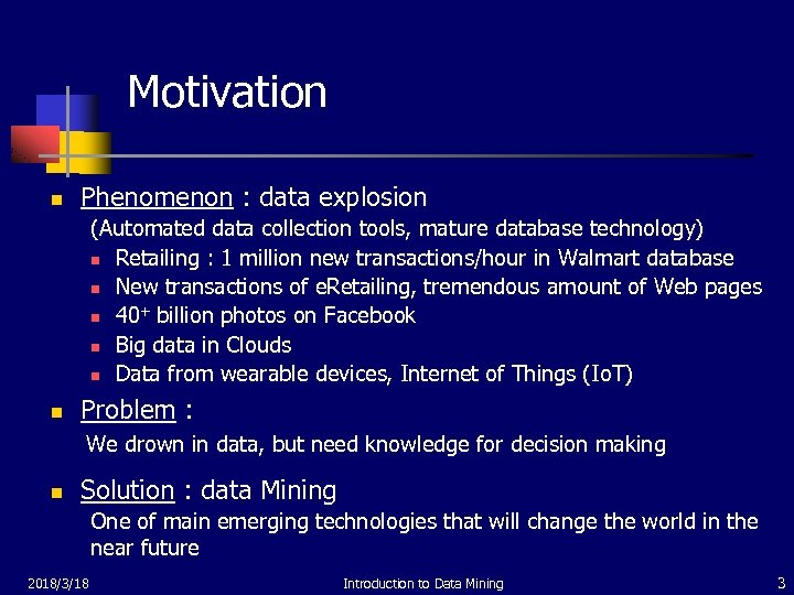 Motivation n Phenomenon : data explosion (Automated data collection tools, mature database technology) n
