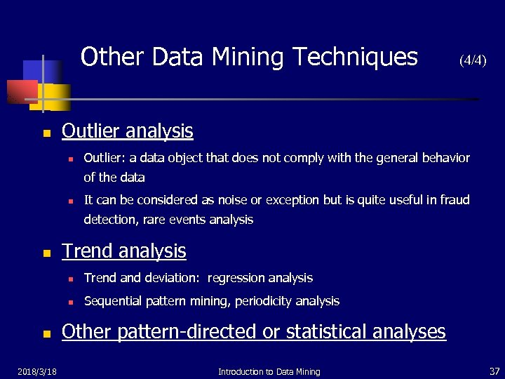 Other Data Mining Techniques n (4/4) Outlier analysis n Outlier: a data object that