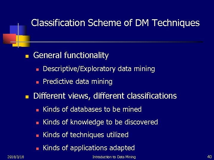 Classification Scheme of DM Techniques n General functionality n n n Descriptive/Exploratory data mining