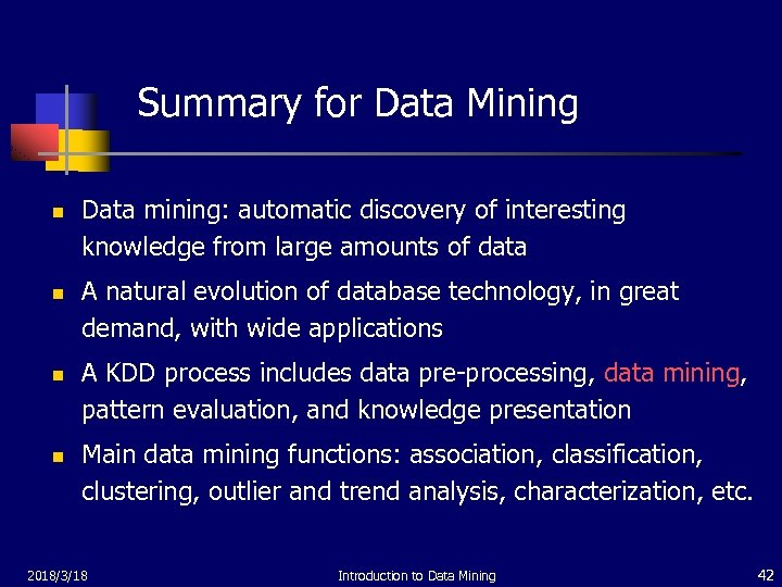 Summary for Data Mining n n Data mining: automatic discovery of interesting knowledge from