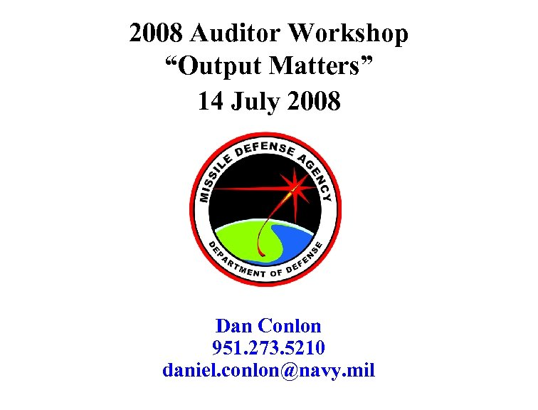 "2008 Auditor Workshop ""Output Matters"" 14 July 2008 Dan Conlon 951. 273. 5210 daniel."