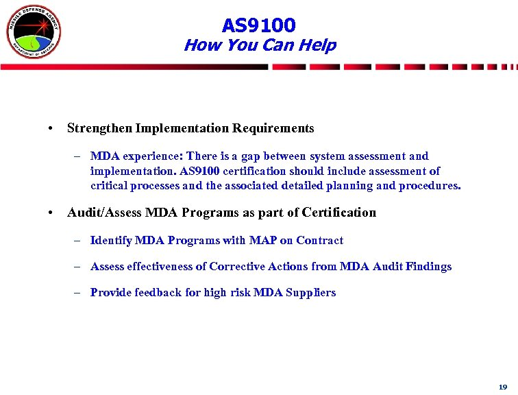 AS 9100 How You Can Help • Strengthen Implementation Requirements – MDA experience: There