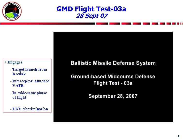 GMD Flight Test-03 a 28 Sept 07 • Engages - Target launch from Kodiak