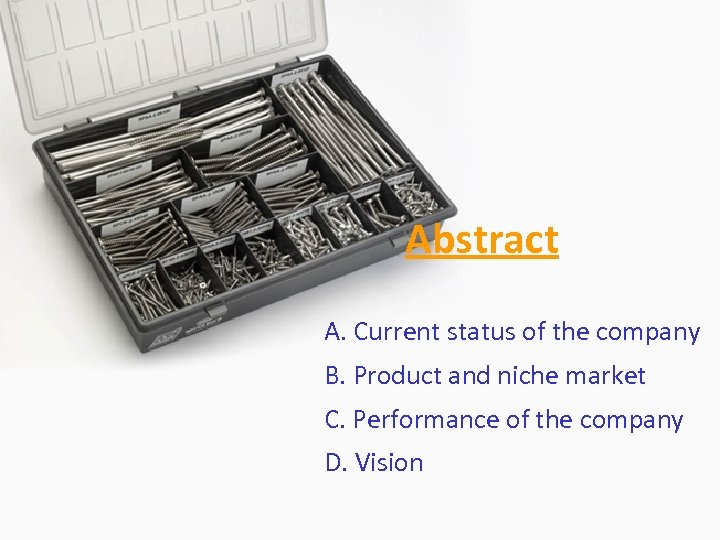 Abstract A. Current status of the company B. Product and niche market C. Performance