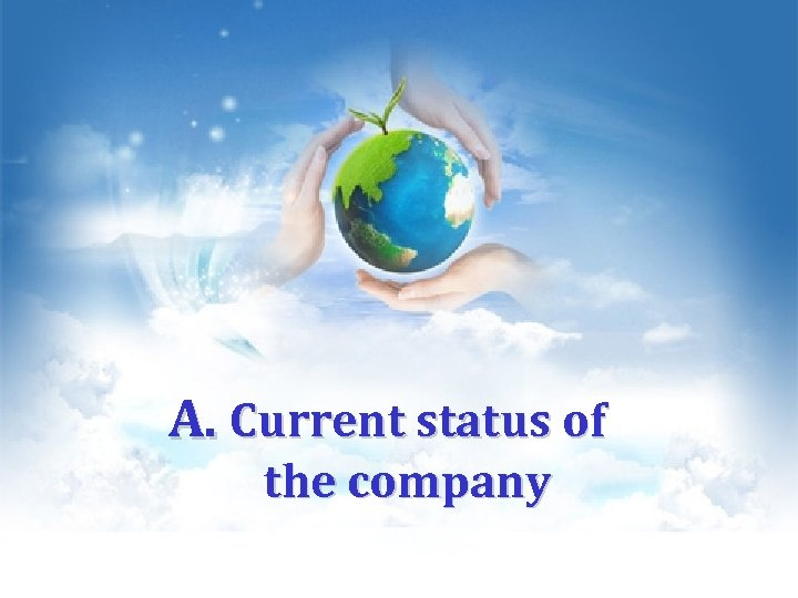 A. Current status of the company