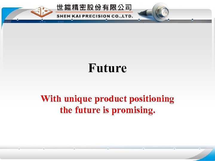 Future With unique product positioning the future is promising.