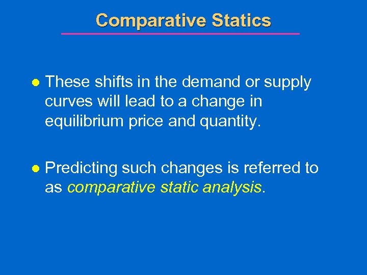 Comparative Statics l These shifts in the demand or supply curves will lead to
