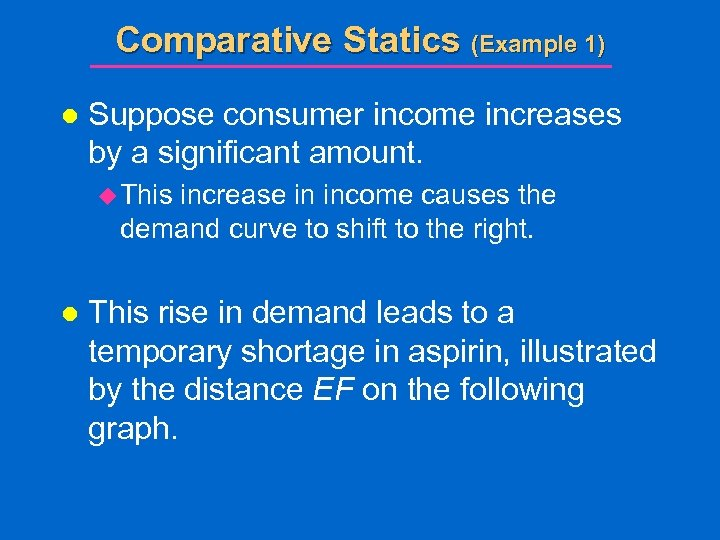 Comparative Statics (Example 1) l Suppose consumer income increases by a significant amount. u