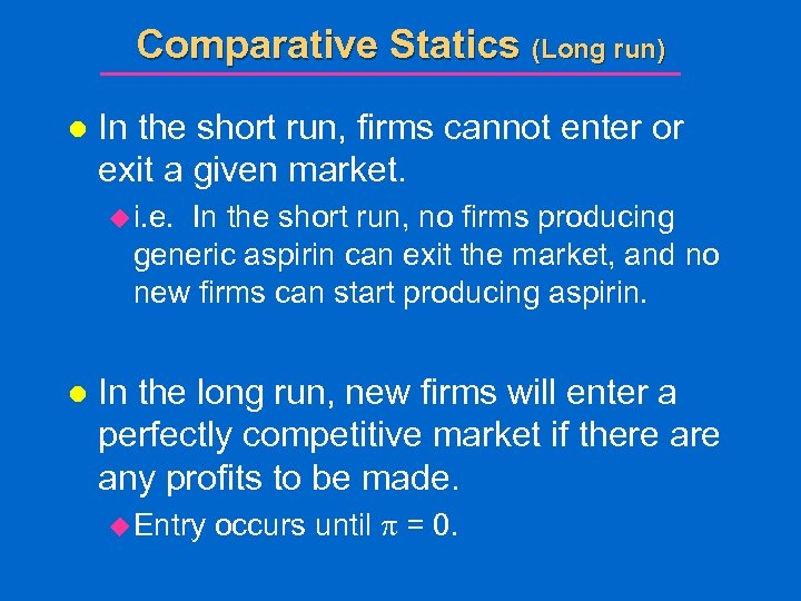 Comparative Statics (Long run) l In the short run, firms cannot enter or exit