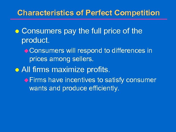 Characteristics of Perfect Competition l Consumers pay the full price of the product. u
