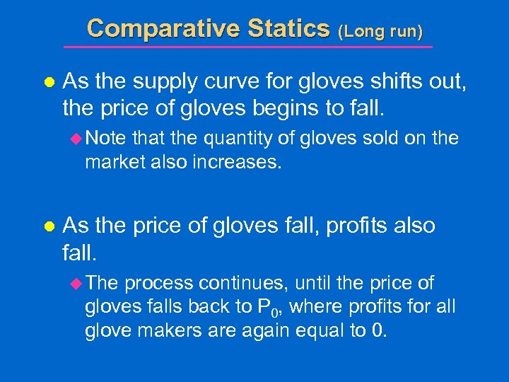 Comparative Statics (Long run) l As the supply curve for gloves shifts out, the