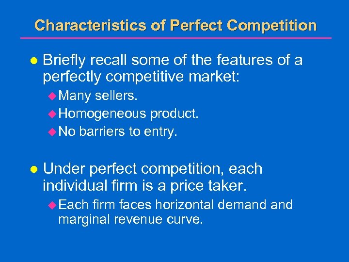 Characteristics of Perfect Competition l Briefly recall some of the features of a perfectly