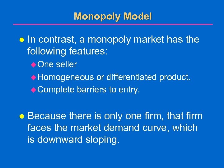 Monopoly Model l In contrast, a monopoly market has the following features: u One