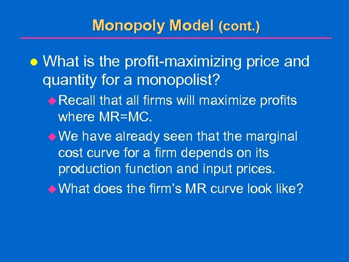 Monopoly Model (cont. ) l What is the profit-maximizing price and quantity for a