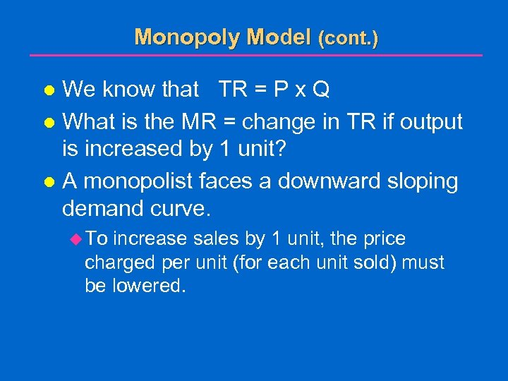 Monopoly Model (cont. ) We know that TR = P x Q l What