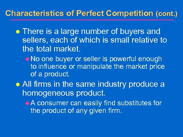 Characteristics of Perfect Competition (cont. ) l There is a large number of buyers