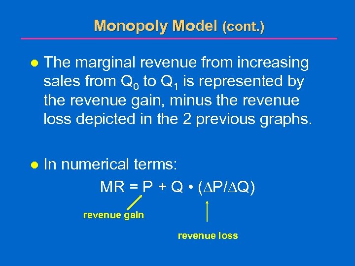 Monopoly Model (cont. ) l The marginal revenue from increasing sales from Q 0