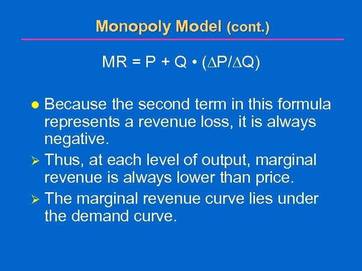 Monopoly Model (cont. ) MR = P + Q • ( P/ Q) Because