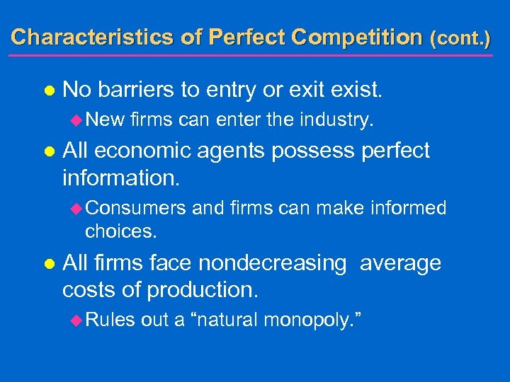 Characteristics of Perfect Competition (cont. ) l No barriers to entry or exit exist.