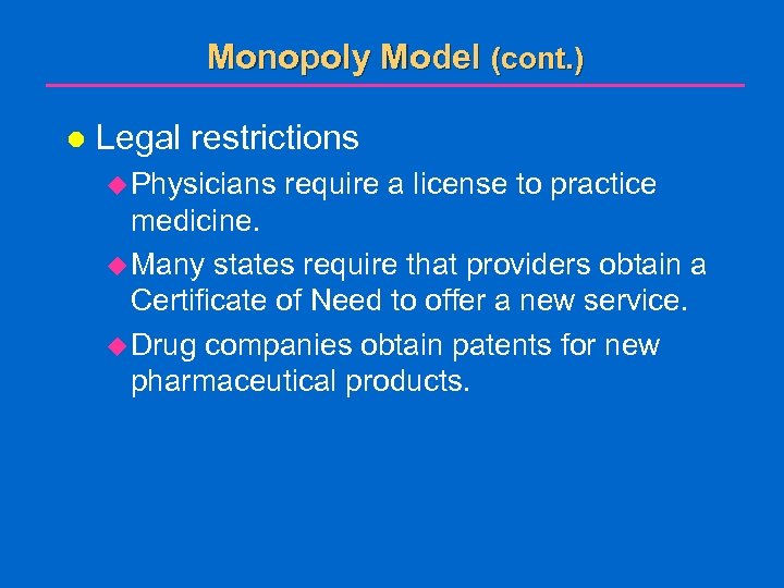 Monopoly Model (cont. ) l Legal restrictions u Physicians require a license to practice
