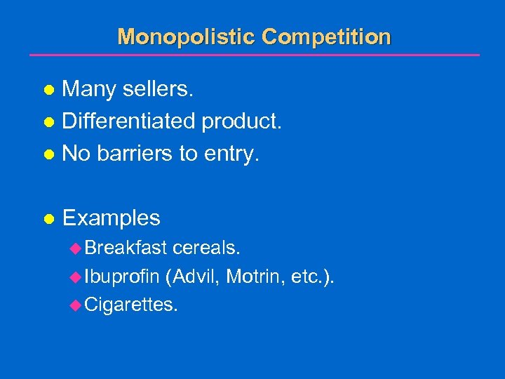 Monopolistic Competition Many sellers. l Differentiated product. l No barriers to entry. l l