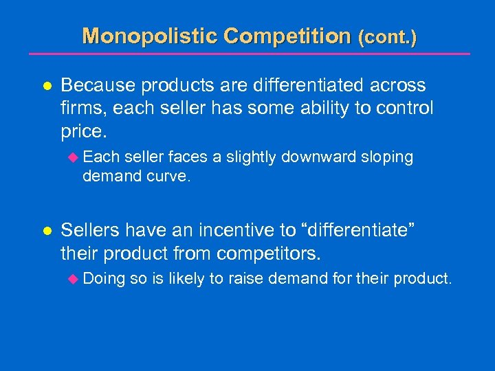 Monopolistic Competition (cont. ) l Because products are differentiated across firms, each seller has