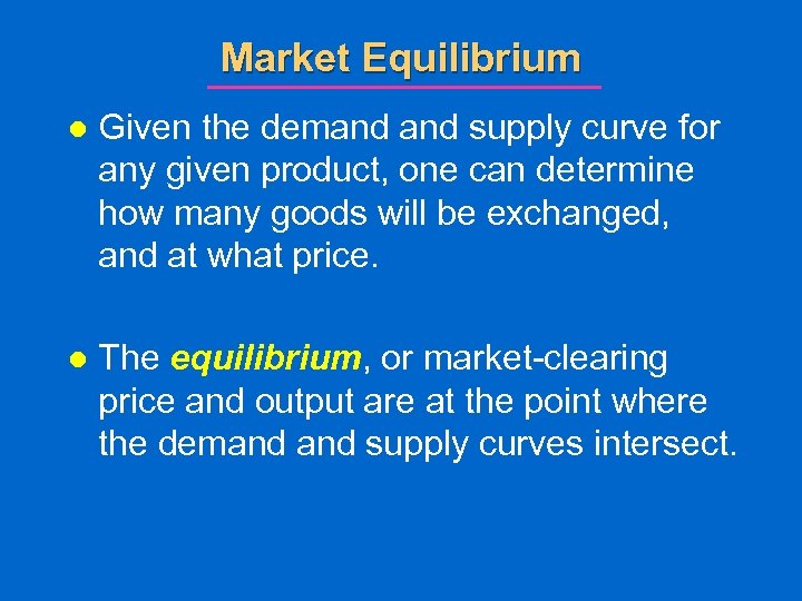 Market Equilibrium l Given the demand supply curve for any given product, one can