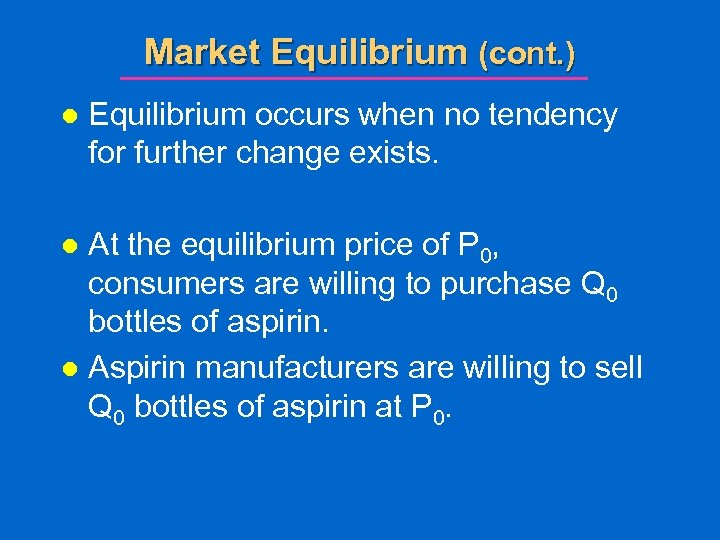 Market Equilibrium (cont. ) l Equilibrium occurs when no tendency for further change exists.