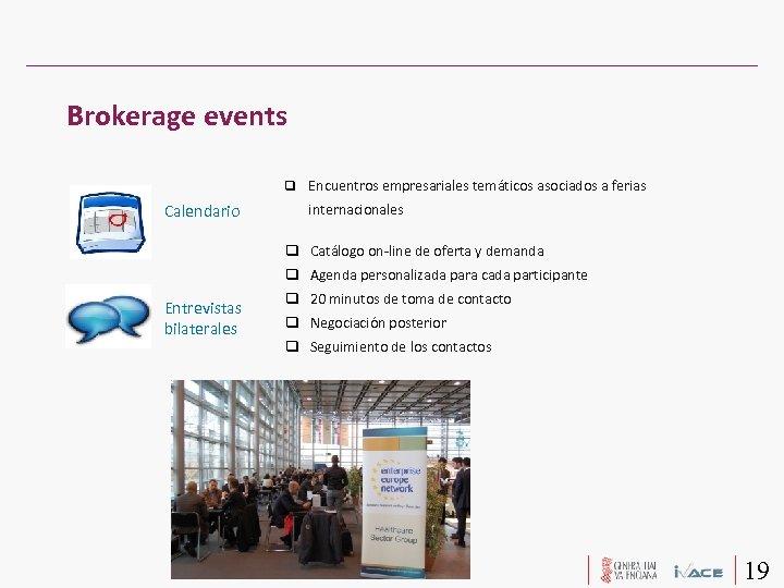 Brokerage events Encuentros empresariales temáticos asociados a ferias Calendario internacionales Catálogo on-line de oferta