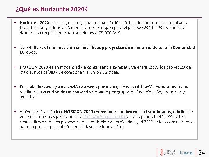 ¿Qué es Horizonte 2020? • Horizonte 2020 es el mayor programa de financiación pública