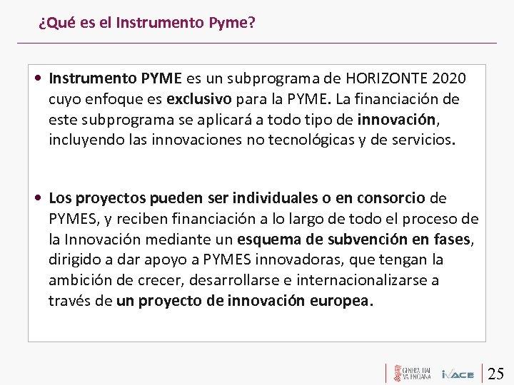 ¿Qué es el Instrumento Pyme? • Instrumento PYME es un subprograma de HORIZONTE 2020