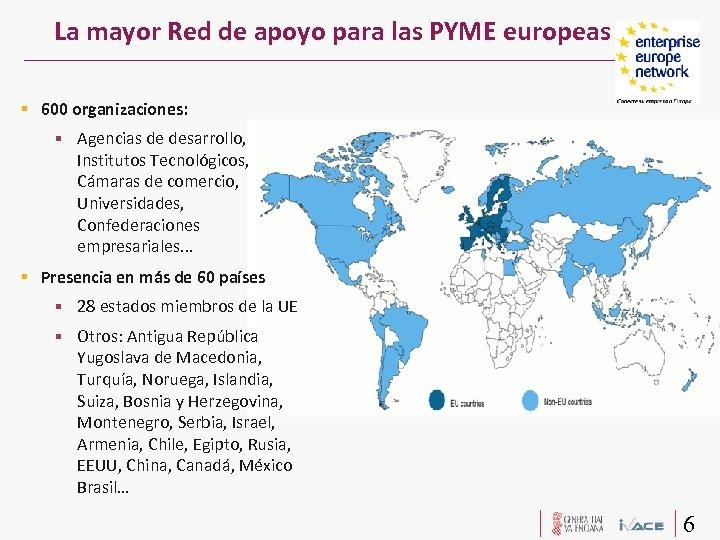La mayor Red de apoyo para las PYME europeas 600 organizaciones: Agencias de desarrollo,