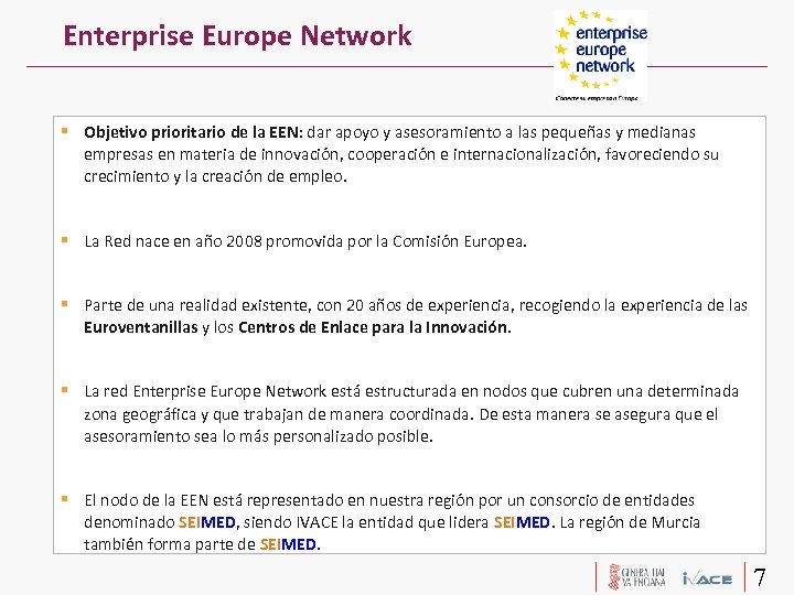 Enterprise Europe Network Objetivo prioritario de la EEN: dar apoyo y asesoramiento a las