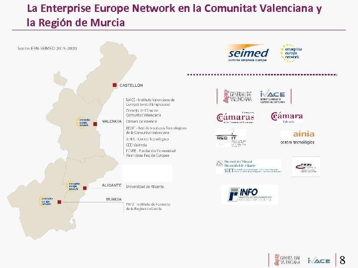 La Enterprise Europe Network en la Comunitat Valenciana y la Región de Murcia 8