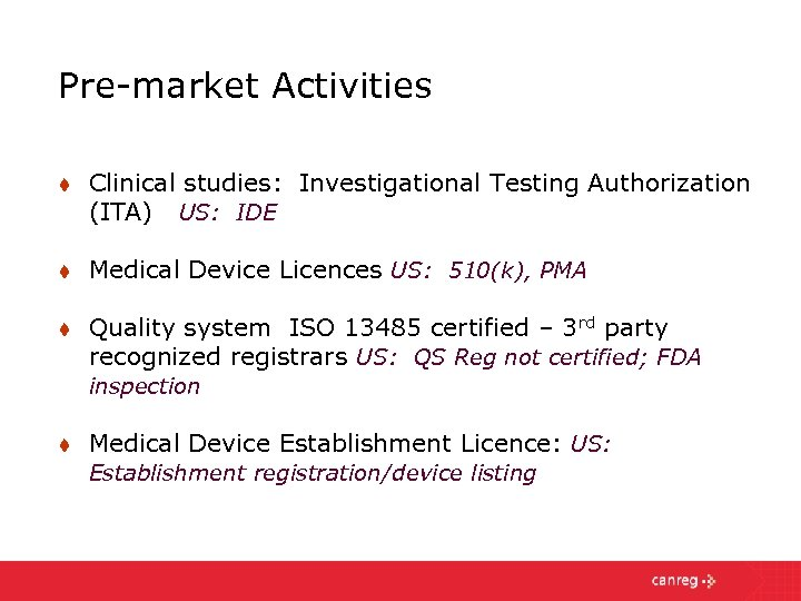 Pre-market Activities t Clinical studies: Investigational Testing Authorization (ITA) US: IDE t Medical Device