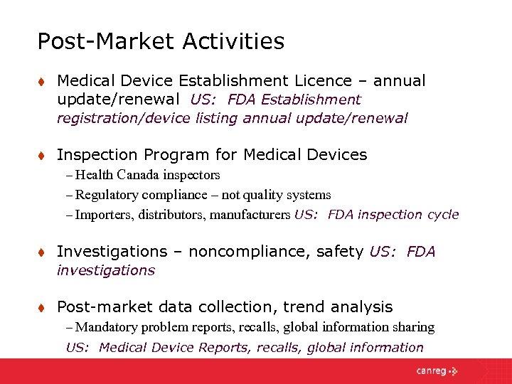Post-Market Activities t Medical Device Establishment Licence – annual update/renewal US: FDA Establishment registration/device