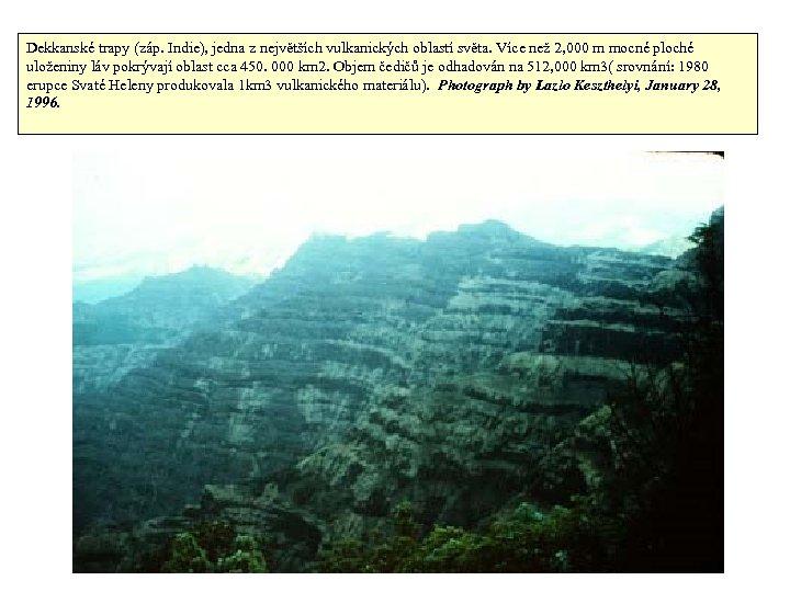 Dekkanské trapy (záp. Indie), jedna z největších vulkanických oblastí světa. Více než 2, 000