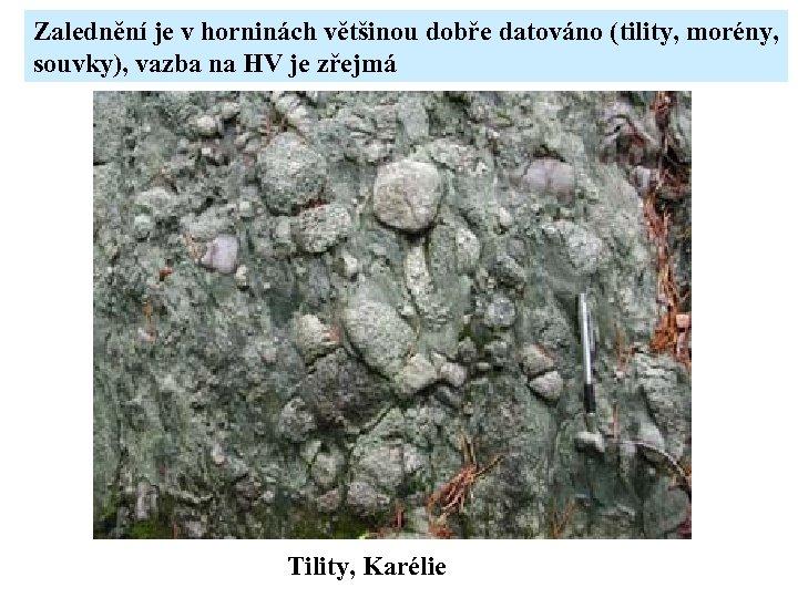 Zalednění je v horninách většinou dobře datováno (tility, morény, souvky), vazba na HV je