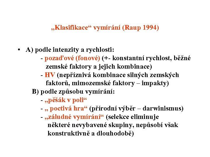 """""""Klasifikace"""" vymírání (Raup 1994) • A) podle intenzity a rychlosti: - pozaďové (fonové) (+-"""