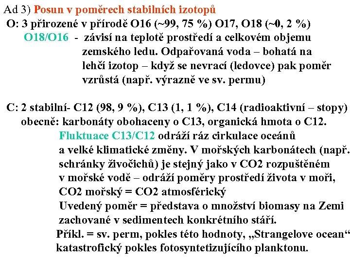 Ad 3) Posun v poměrech stabilních izotopů O: 3 přirozené v přírodě O 16