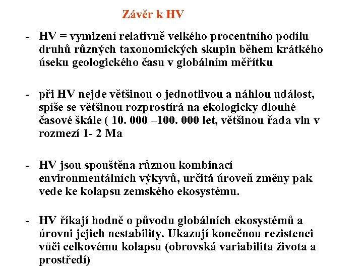 Závěr k HV - HV = vymizení relativně velkého procentního podílu druhů různých taxonomických