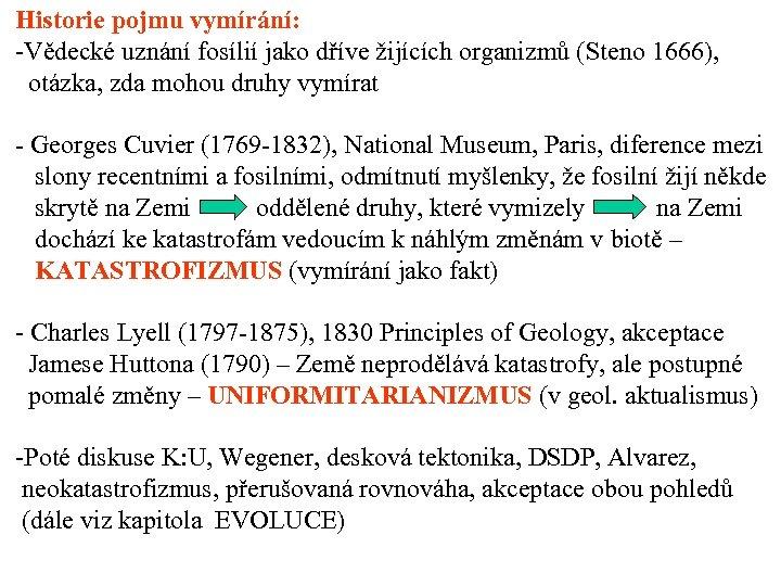 Historie pojmu vymírání: -Vědecké uznání fosílií jako dříve žijících organizmů (Steno 1666), otázka, zda