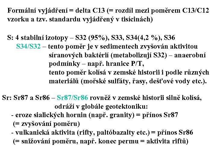 Formální vyjádření = delta C 13 (= rozdíl mezi poměrem C 13/C 12 vzorku