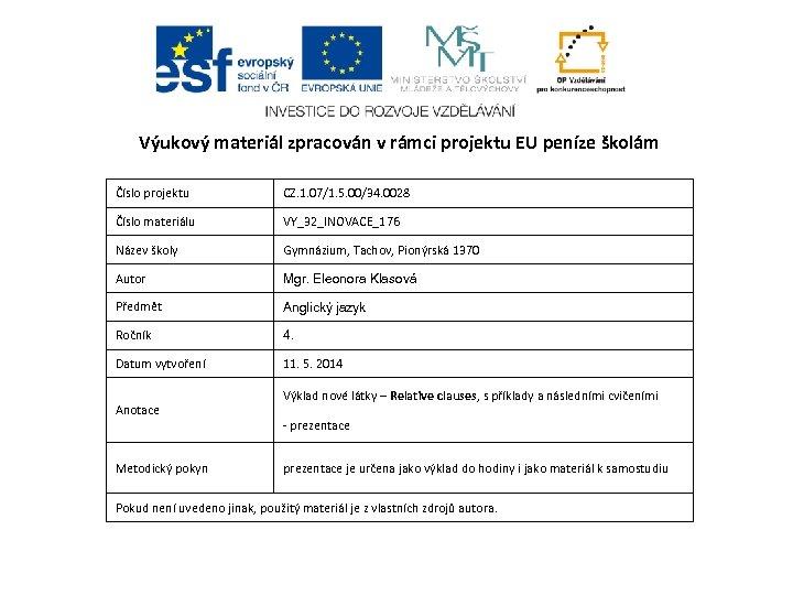 Výukový materiál zpracován v rámci projektu EU peníze školám Číslo projektu CZ. 1. 07/1.