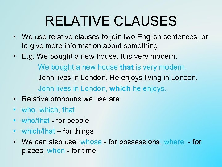 RELATIVE CLAUSES • We use relative clauses to join two English sentences, or to