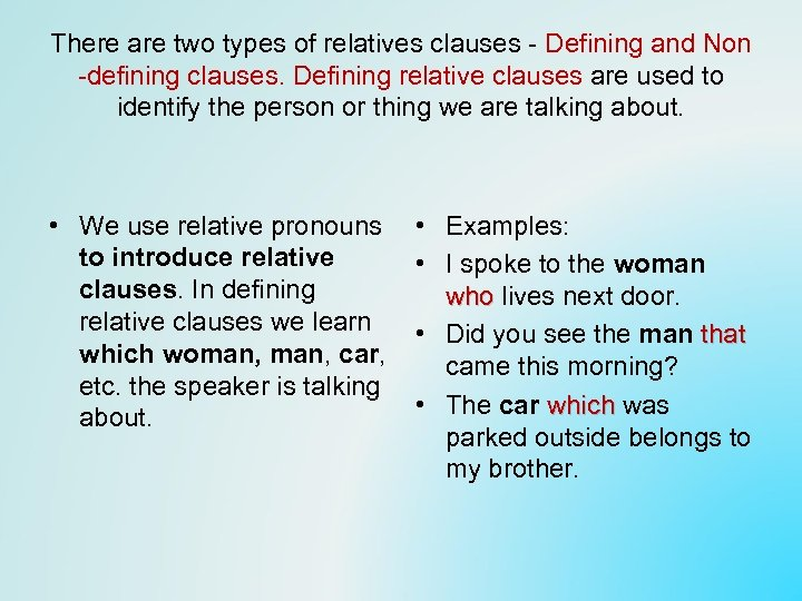 There are two types of relatives clauses - Defining and Non -defining clauses. Defining